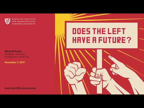Does the Left Have a Future? | Michael Kazin || Radcliffe Institute