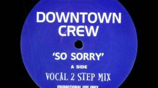 Downtown Crew - So Sorry (Vocal 2 Step Mix)