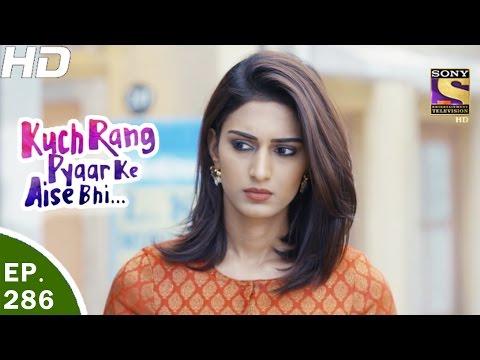 Kuch Rang Pyar Ke Aise Bhi - कुछ रंग प्यार के ऐसे भी - Ep 286 - 4th Apr, 2017