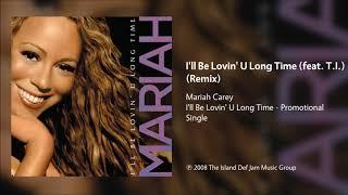 Mariah Carey - I'll Be Lovin' U Long Time (feat. T.I.) (Remix)