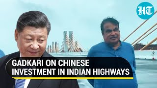 Watch: Nitin Gadkari clarifies on Chinese investment in Indian highway projects
