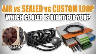 Air Coolers vs Sealed Coolers vs Custom Watercooling