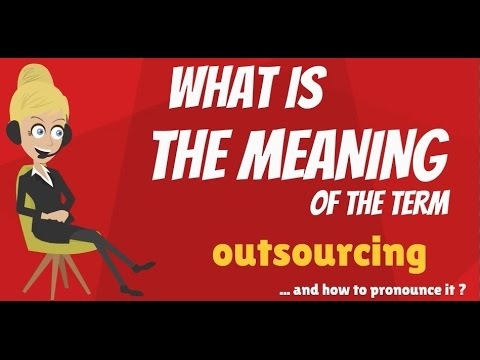 What is OUTSOURCING? OUTSOURCING meaning - OUTSOURCING definition - How to pronounce OUTSOURCING