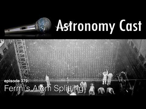 Astronomy Cast Ep. 379: Fermi's Atom Splitting