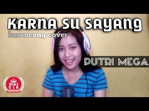 KARNA SU SAYANG - keroncong cover - voc by: Putri Mega