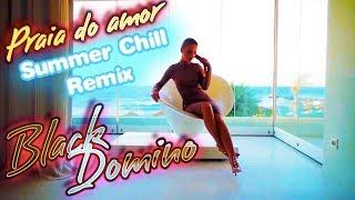 BLACK DOMINO - PRAIA DO AMOR (SUMMER CHILL RADIO EDIT) CHILL OUT LOUNGE MUSIC 2019
