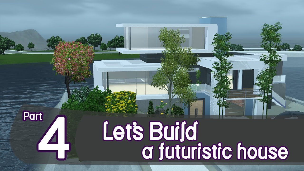 The Sims 3 Let 39 S Build A Futuristic House Part 4 YouTube