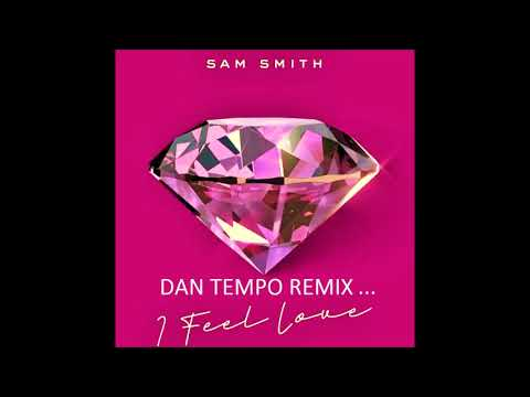 SAM SMITH   I FEEL LOVE   DAN TEMPO REMIX