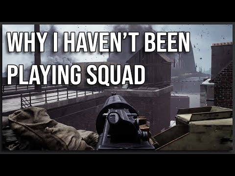 Why I Haven't Been Playing Squad...
