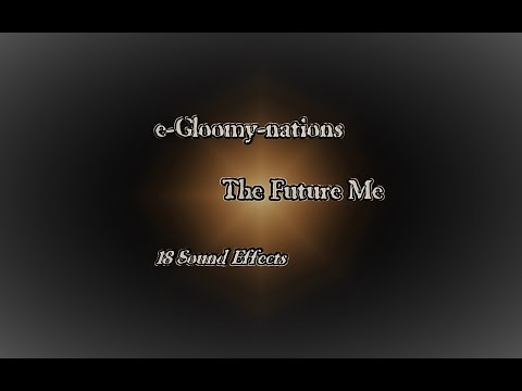 e-Gloomy-nations  -  The Future Me (18 Sound Effects)