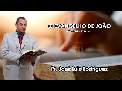 O Evangelho de João (parte final) | Pr. José Luís Rodrigues - 31/08/2021