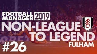 Non-League to Legend FM19 | FULHAM | Part 26 | LILLE | Football Manager 2019