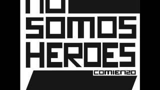 NO SOMOS HEROES-ERES
