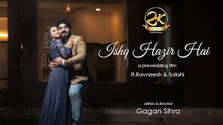 Ishq Hazir Hai | Pre Wedding Film | ft.Ravneesh & Sakshi | Sampoorna Kala Productions