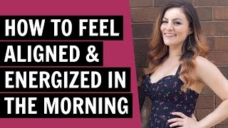 How to feel aligned & energized first thing in the morning