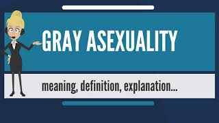 What is GRAY ASEXUALITY? What does GRAY ASEXUALITY mean? GRAY ASEXUALITY meaning & explanation