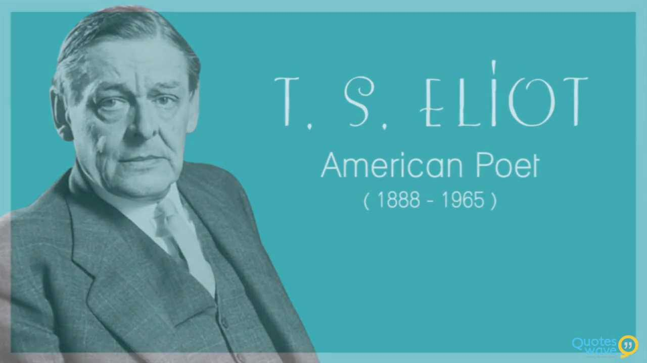 Exploration Ts Eliot Quotes Quotesgram: T. S. Eliot Quotes