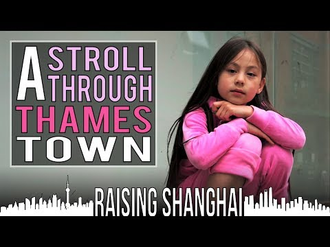 A STROLL THROUGH THAMES TOWN | RAISING SHANGHAI