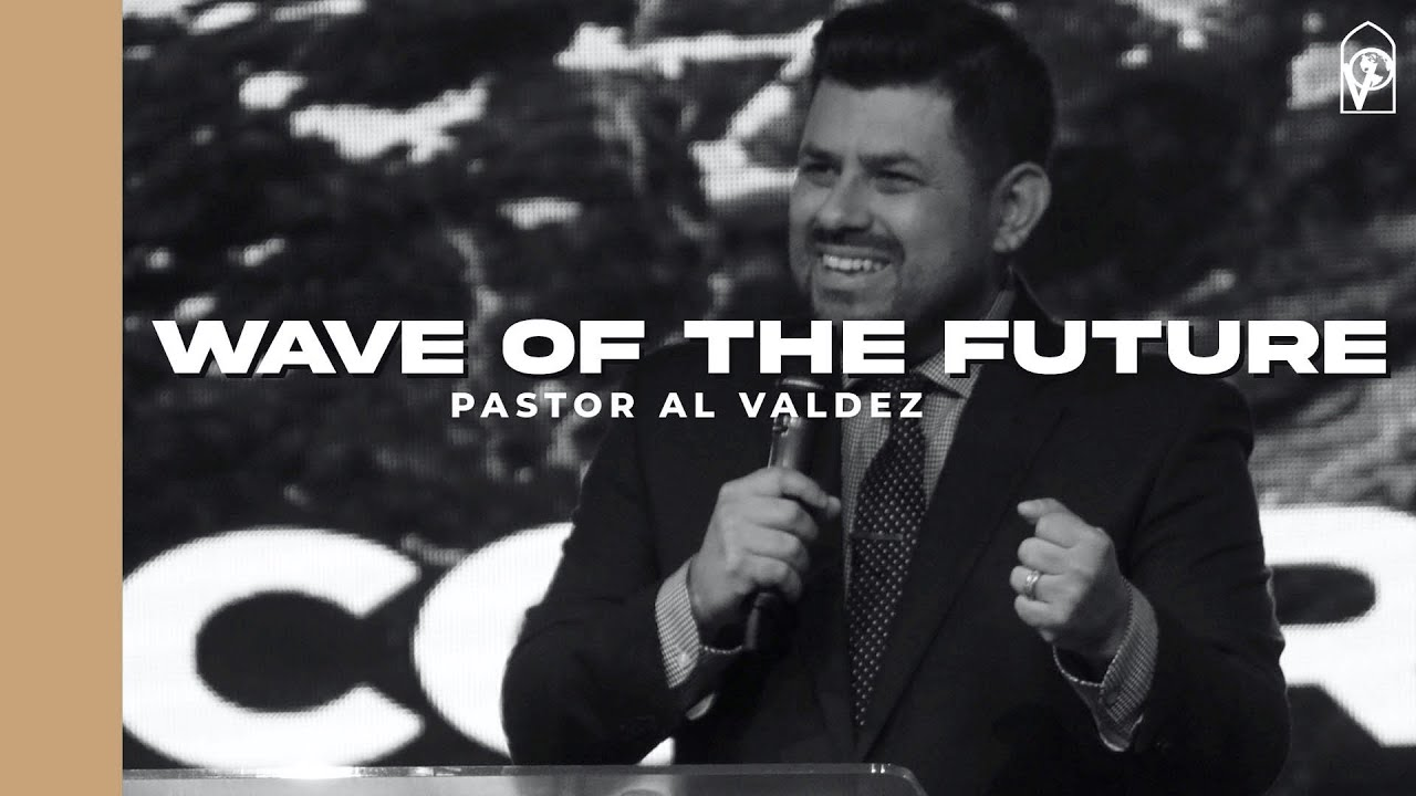 Wave of the Future with Pastor Al Valdez (Full Message)