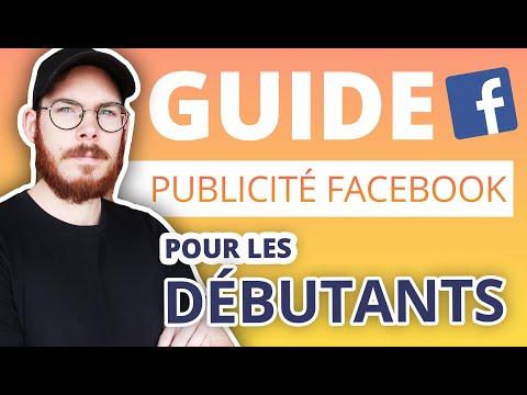 GUIDE COMPLET: Publicité Facebook pour les débutants