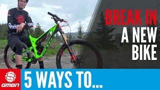 5 Ways To Break In Your New Mountain Bike