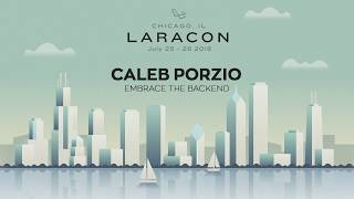 Laracon 2018 - Embrace The Backend - Caleb Porzio