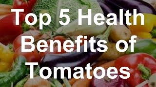 Top 5 Health Benefits of Tomatoes