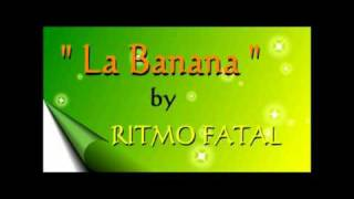 "RITMO FATAL 病死率 sings  "" LA BANANA 香蕉 """