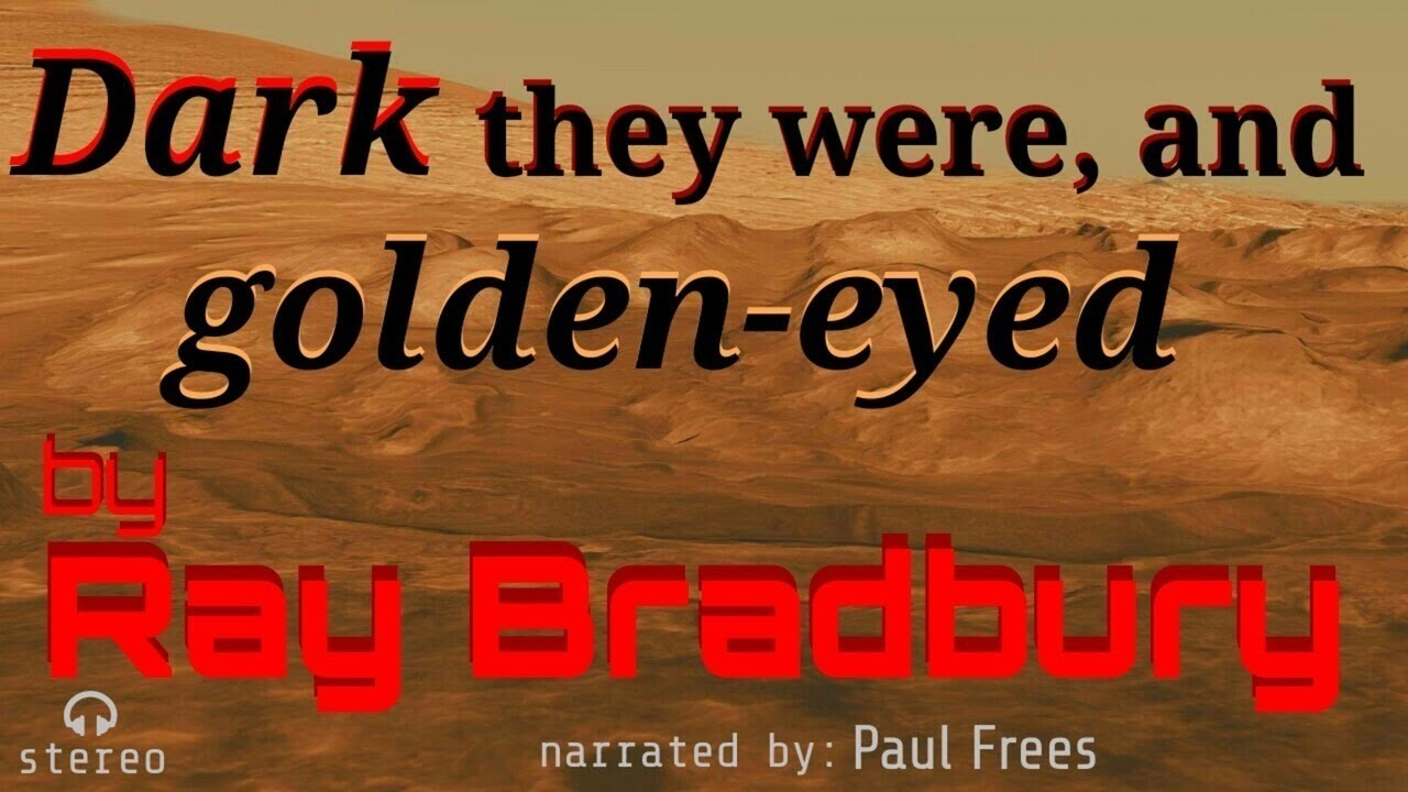 dark they were and golden eyed by See how well you can summarize 'dark they were, and golden-eyed' by ray bradbury with help from this informative quiz/worksheet combo the.