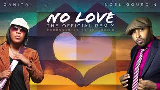 CANITA ft. NOEL GOURDIN - No Love (DJ Soulchild Remix) (OFFICIAL REMIX)
