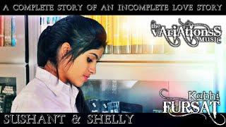 KABHI FURSAT | SAD SONG 2017 | INCOMPLETE LOVE STORY | THE VARIATIONSS
