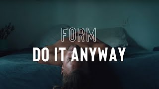 FORM - Do It Anyway (Official Music Video)