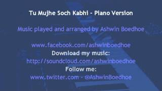 Tu Mujhe Soch Kabhi - Piano Version by Ashwin Boedhoe