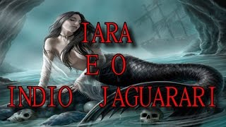 THE LEGEND AND THE INDIAN IARA Jaguarari - BRAZILIAN FOLKLORE HISTORY