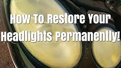 How to permanently restore your yellow headlights