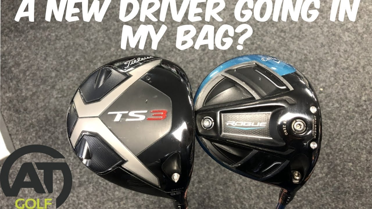 TITLEIST TS3 DRIVER v CALLAWAY ROGUE SUB ZERO DRIVER: A NEW DRIVER GOING IN  MY BAG?