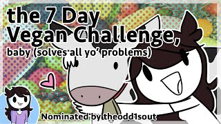 7 Day Vegan Challenge, baby (solves all yo' problems) | Nominated by theodd1sout