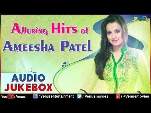 Alluring Hits Of Ameesha Patel : Bollywood Romantic Hits || Audio Jukebox