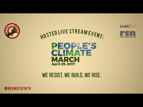 The People's Climate March - Hosted Live Stream - April 29th, 2017 #ClimateMarch