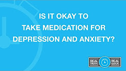 Is It Okay To Take Medication For Depression and Anxiety?