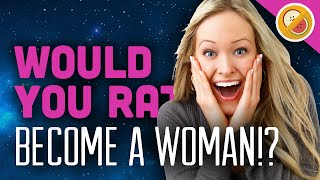 become a woman would you rather 2 w facecam