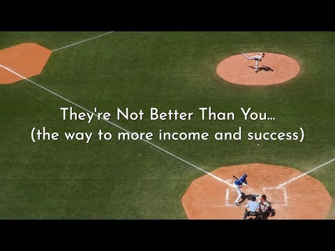 They're Not Better Than You...(the way to more income and success)