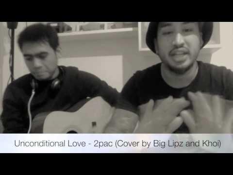 2pac - Unconditional Love - Big Lipz & Khoi (COVER)