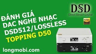DAC nghe nhạc DSD512 32bit Topping D50 - longmobi