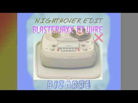 Blasterjaxx Ft UHRE - Bizarre (N I G H T H O V E R RemixEdit)