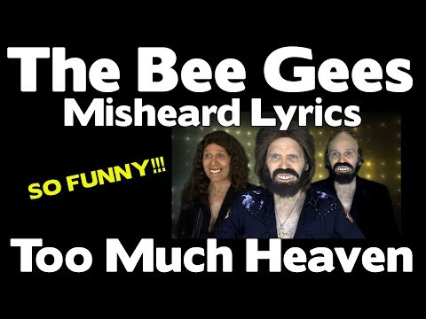 The Bee Gees - TOO MUCH HEAVEN - Misheard Lyrics