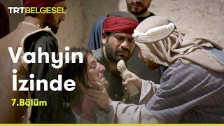 Vahyin İzinde  Hz. Muhammed'in Hayatı  7. Bölüm  TRT Belgesel