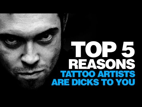 TOP 5 REASONS TATTOO ARTISTS ARE MEAN TO YOU
