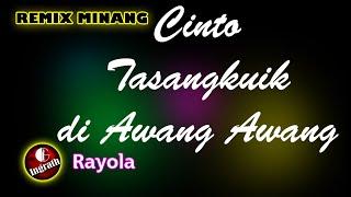Dj Remix Minang 2020 Cinto Tasangkuik Di Awang Awang  ~ Rayola | Remix by Ingrath