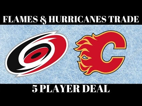 NHL TRADE TALK 2018 - FLAMES & HURRICANES 5 PLAYER DEAL